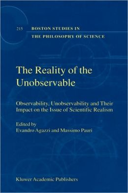 The Reality of the Unobservable: Observability, Unobservability and Their Impact on the Issue of Scientific Realism