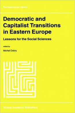 Democratic and Capitalist Transitions in Eastern Europe: Lessons for the Social Sciences