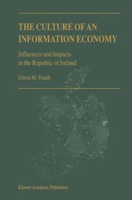 The Culture of an Information Economy: Influences and Impacts in the Republic of Ireland