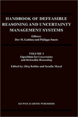 Handbook of Defeasible Reasoning and Uncertainty Management Systems: Volume 5: Algorithms for Uncertainty and Defeasible Reasoning