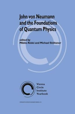 John von Neumann and the Foundations of Quantum Physics