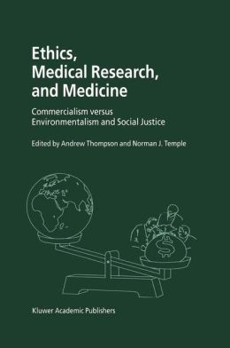 Ethics, Medical Research, and Medicine: Commercialism versus Environmentalism and Social Justice