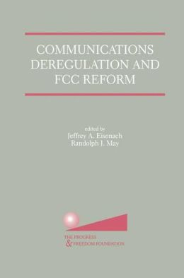 Communications Deregulation and FCC Reform: Finishing the Job