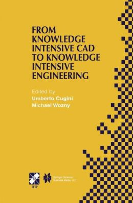 From Knowledge Intensive CAD to Knowledge Intensive Engineering: IFIP TC5 WG5.2. Fourth Workshop on Knowledge Intensive CAD May 22-24, 2000, Parma, Italy