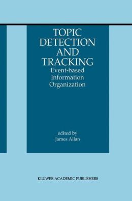 Topic Detection and Tracking: Event-based Information Organization