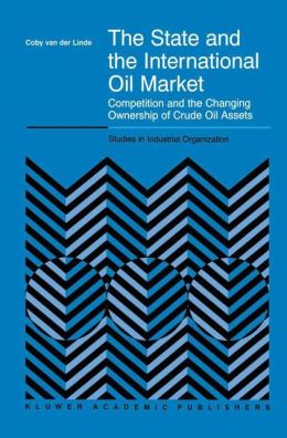 The State and the International Oil Market: Competition and the Changing Ownership of Crude Oil Assets
