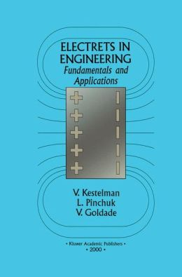 Electrets in Engineering: Fundamentals and Applications Vladimir N. Kestelman, Leonid S. Pinchuk and Victor A. Goldade