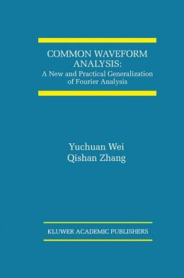 Common Waveform Analysis: A New And Practical Generalization of Fourier Analysis