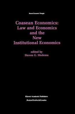 Coasean Economics Law and Economics and the New Institutional Economics