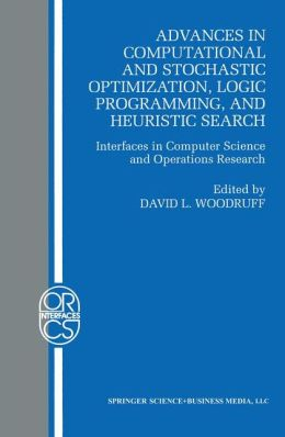 Advances in Computational and Stochastic Optimization, Logic Programming, and Heuristic Search: Interfaces in Computer Science and Operations Research