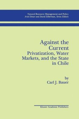 Against the Current: Privatization, Water Markets, and the State in Chile