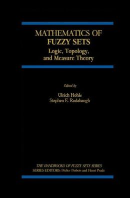 Mathematics of Fuzzy Sets: Logic, Topology, and Measure Theory