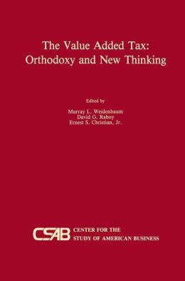 The Value-Added Tax: Orthodoxy and New Thinking