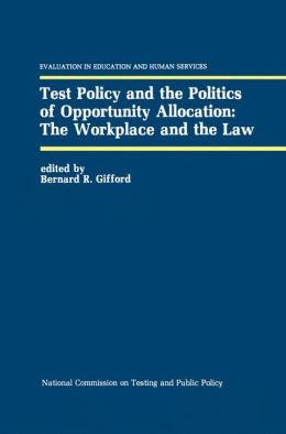 Test Policy and the Politics of Opportunity Allocation: The Workplace and the Law
