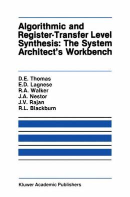 Algorithmic and Register-Transfer Level Synthesis: The System Architect's Workbench: The System Architect's Workbench