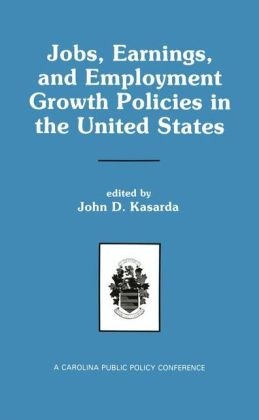 Jobs, Earnings, and Employment Growth Policies in the United States: A Carolina Public Policy Conference Volume