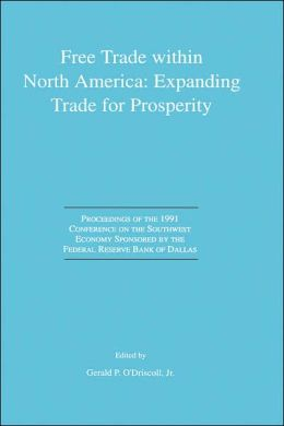 Free Trade within North America: Expanding Trade for Prosperity: Proceedings of the 1991 Conference on the Southwest Economy Sponsored by the Federal Reserve Bank of Dallas