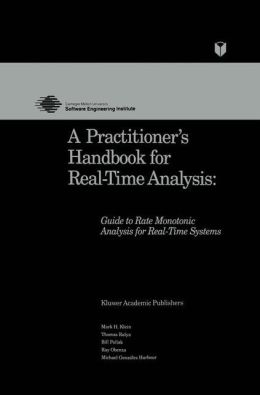 A Practitioner's Handbook for Real-Time Analysis: Guide to Rate Monotonic Analysis for Real-Time Systems