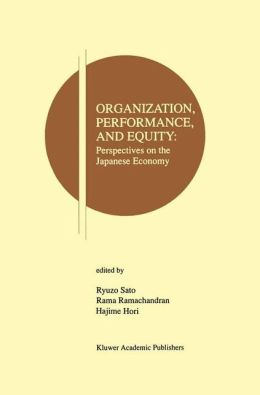 Organization, Performance and Equity: Perspectives on the Japanese Economy