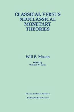 Classical versus Neoclassical Monetary Theories: The Roots, Ruts, and Resilience of Monetarism -- and Keynesianism
