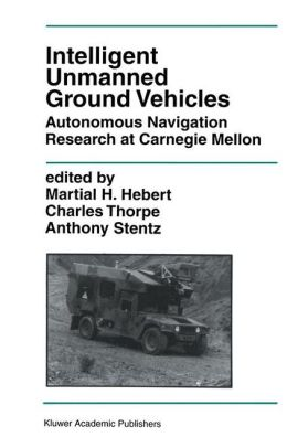 Intelligent Unmanned Ground Vehicles: Autonomous Navigation Research at Carnegie Mellon