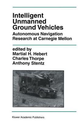 Intelligent Unmanned Ground Vehicles: Autonomous Navigation Research at Carnegie Mellon