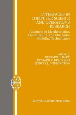 Interfaces in Computer Science and Operations Research: Advances in Metaheuristics, Optimization, and Stochastic Modeling Technologies