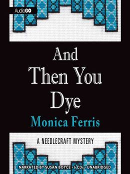 And Then You Dye: Needlecraft Mystery Series, Book 16