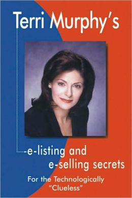 Terri Murphy's E-Listing and E-Selling Secrets: For the Technologically Clueless