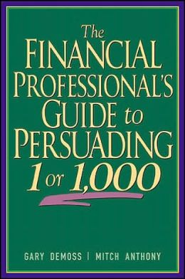 The Financial Professional's Guide to Persuading 1 or 1,000