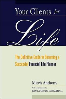 Your Clients for Life: The Definitive Guide to Becoming a Successful Financial Life Planner