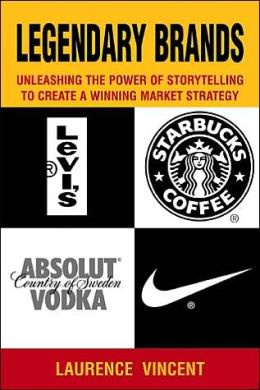 Legendary Brands: Unleashing the Power of Storytelling to Create a Winning Marketing Strategy