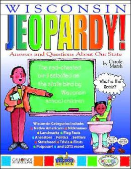 Wisconsin Jeopardy!: Answers and Questions about Our State!