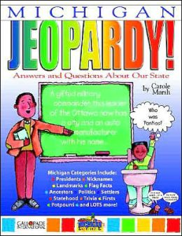 Michigan Jeopardy!: Answers and Questions about Our State!