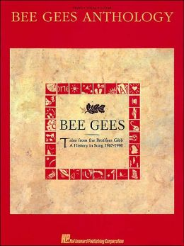 Bee Gees Anthology: Tales from the Brothers Gibb: A History in Song 1967 - 1990: (Sheet Music)