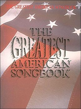 The Greatest American Songbook: A Collection of Patriotic American Songs