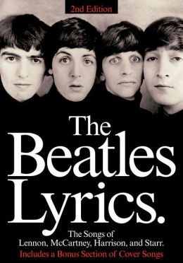 The Complete Beatles Lyrics: Every Song Written and Recorded by Lennon, McCartney, Harrison and Starr