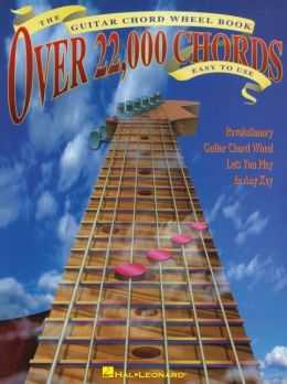 The Guitar Chord Wheel Book: Over 22,000 Chords Easy to Use