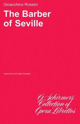 Barber of Seville (Il Barbiere di Siviglia): Libretto, in English and Italian