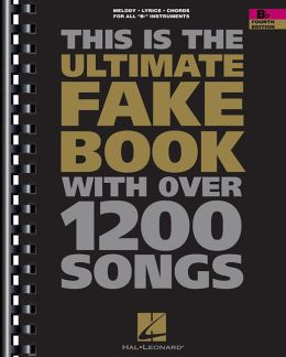 The Ultimate Fake Book: with Over 1,200 Songs, B-flat Edition