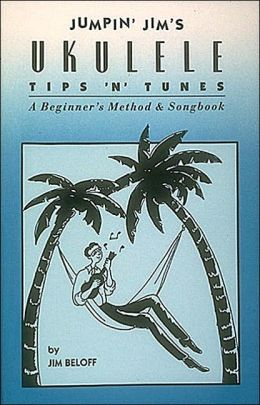 Jumpin' Jim's Ukulele Tips 'N' Tunes: A Beginning's Method and Songbook