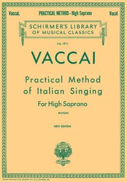Vaccai - Practical Method of Italian Singing: For High Soprano (Schirmer's Library of Musical Classics Series Vol. 1911)