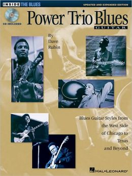 Power Trio Blues Guitar - Updated and Expanded Edition: Blues Guitar Styles from the West Side of Chicago to Texas and Beyond