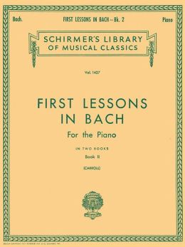 First Lessons in Bach, Book 2: Piano Solo: (Schirmer's Library of Musical Classics, Vol. 1437): (Sheet Music)