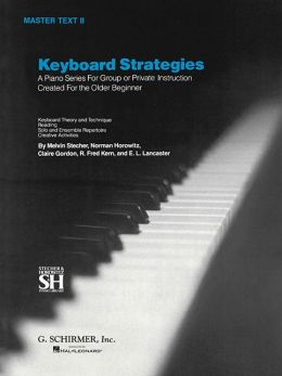 Keyboard Strategies: A Piano Series for Group or Private Instruction Created for the Older Beginner