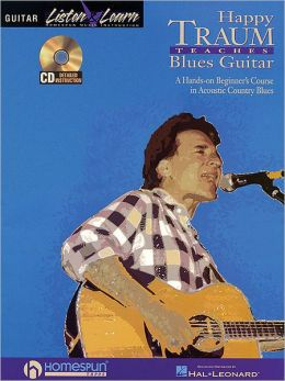 Happy Traum Teaches Blues Guitar: A Hands-On Beginner's Course in Acoustic Country Blues, with CD