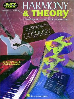 Harmony & Theory: A Comprehensive Source for All Musicians