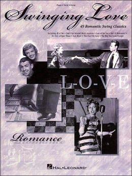 Swinging Love: 49 Romantic Swing Classics: Piano/Vocal/Guitar: (Sheet Music)