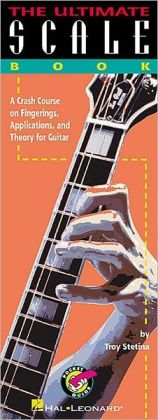 The Ultimate Scale Book: A Crash Course on Fingerings, Applications, and Theory for Guitar