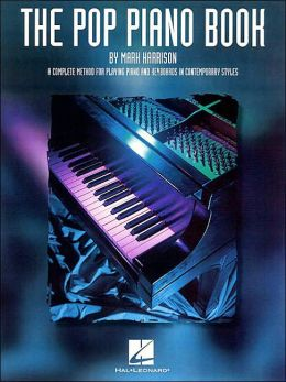 The Pop Piano Book: A Complete Method for Playing Piano and Keyboards in Contemporary Styles